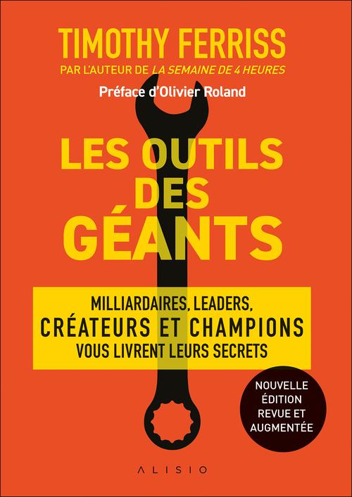 Les outils des géants ; leurs clés pour réussir ; milliardaires, icônes, leaders, créateurs  et champions mondiaux vous livrent leurs secrets