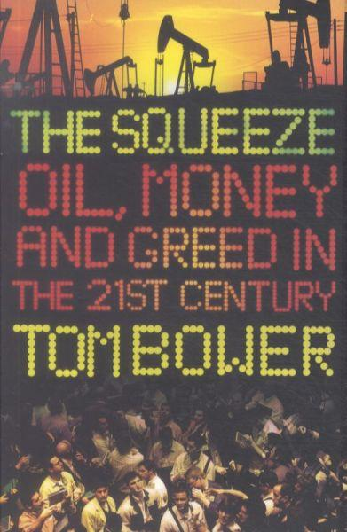 The squeeze - oil, money and greed in the 21st century