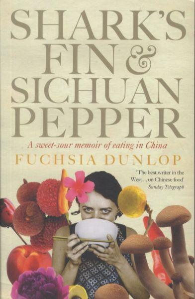 Shark's Fin and Sichuan Pepper ; A Sweet-sour Memoir of Eating in China