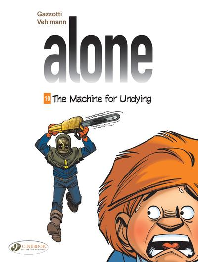 Alone T.10 ; the machine for undying