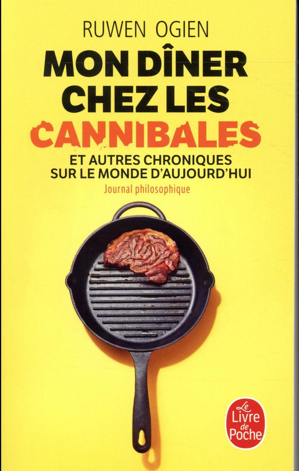 Mon dîner chez les cannibales ; et autres chroniques sur le monde d'aujourd'hui