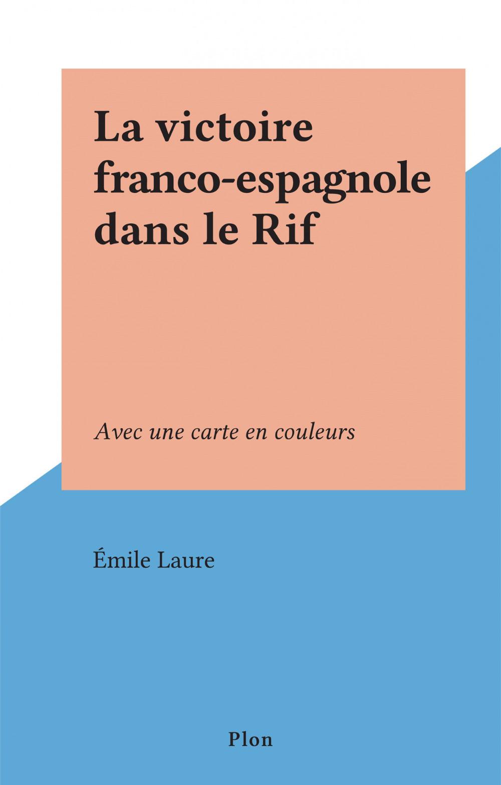 La victoire franco-espagnole dans le Rif  - Emile Laure