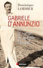Vente Livre Numérique : Gabriele d'Annunzio ou le roman de la Belle Epoque  - Dominique LORMIER