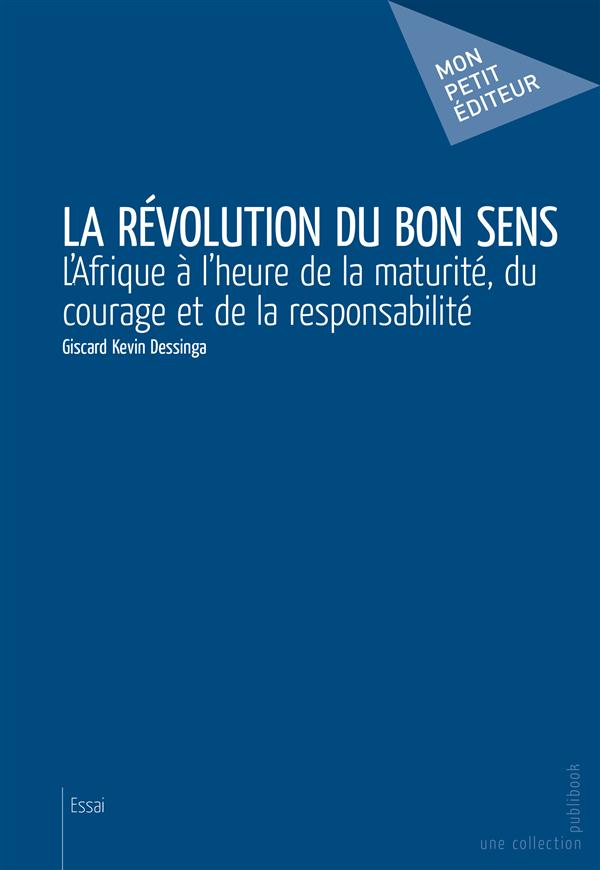 La révolution du bon sens ; l'Afrique à l'heure de la maturité, du courage et de la responsabilité