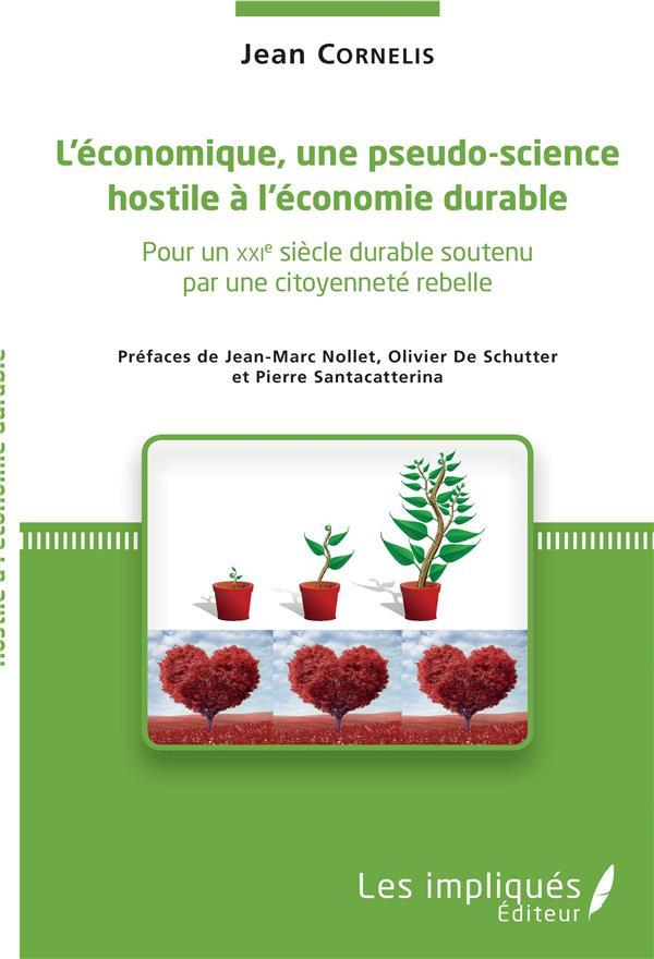L'économique, une pseudo science hostile à l'économie durable ; pour un XXIe siècle durable soutenu par une citoyenneté rebelle