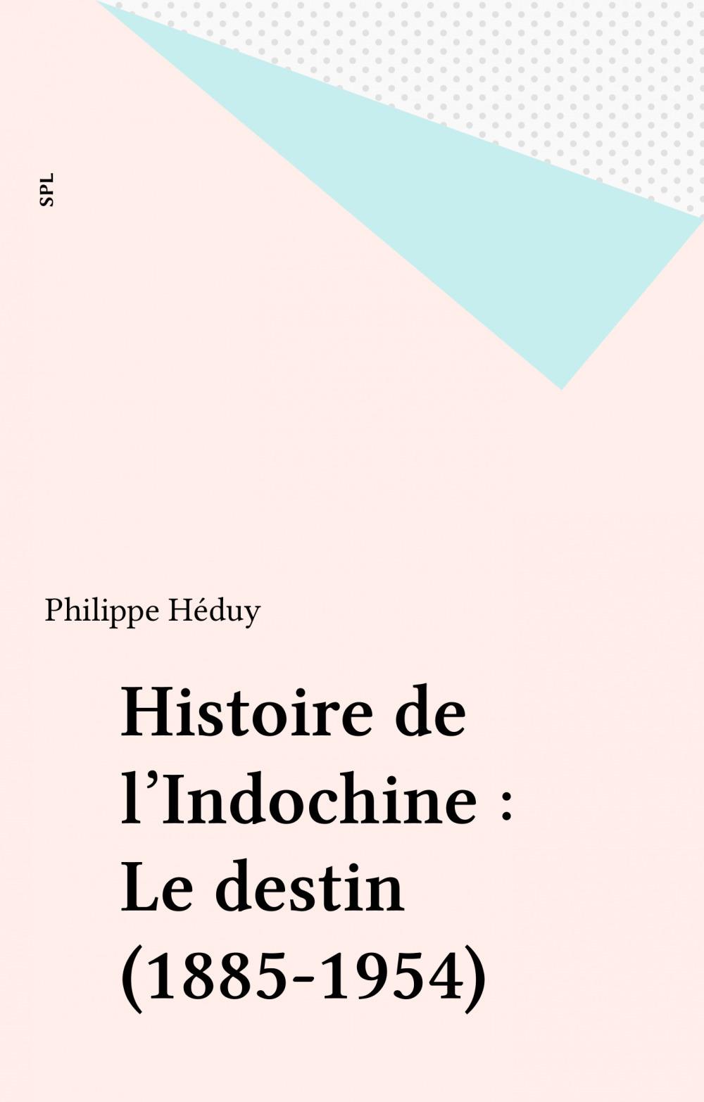 Histoire de l'Indochine : Le destin (1885-1954)