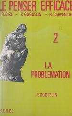 Vente EBooks : Le penser efficace (2)  - Pierre Goguelin - Raymond Carpentier - Paul-René Bize
