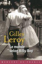 Le monde selon Billy Boy  - Gilles Leroy - Gilles Leroy