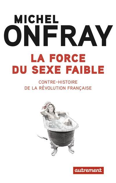 La force du sexe faible ; contre-histoire de la révolution française