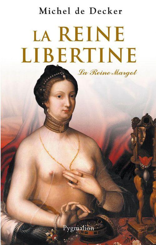 la Reine Libertine ; la Reine Margot