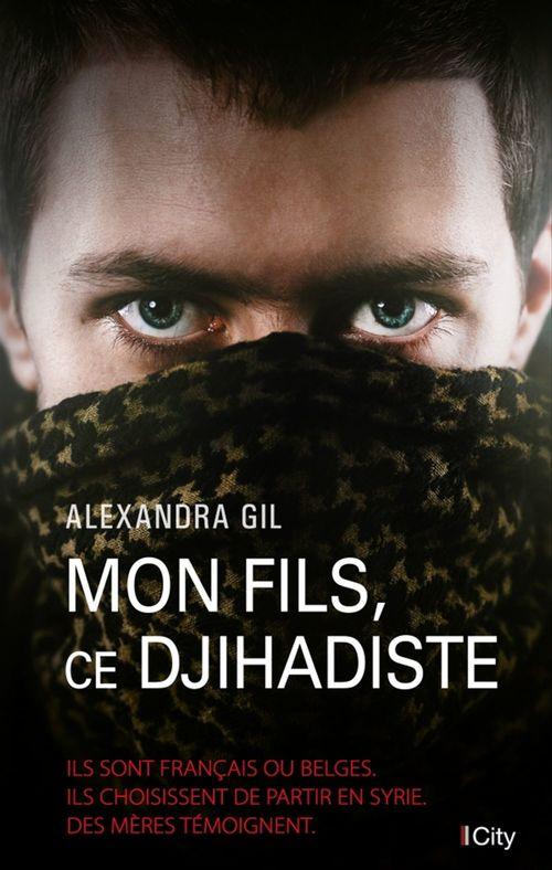 Mon fils, ce djihadiste  - Alexandra Gil