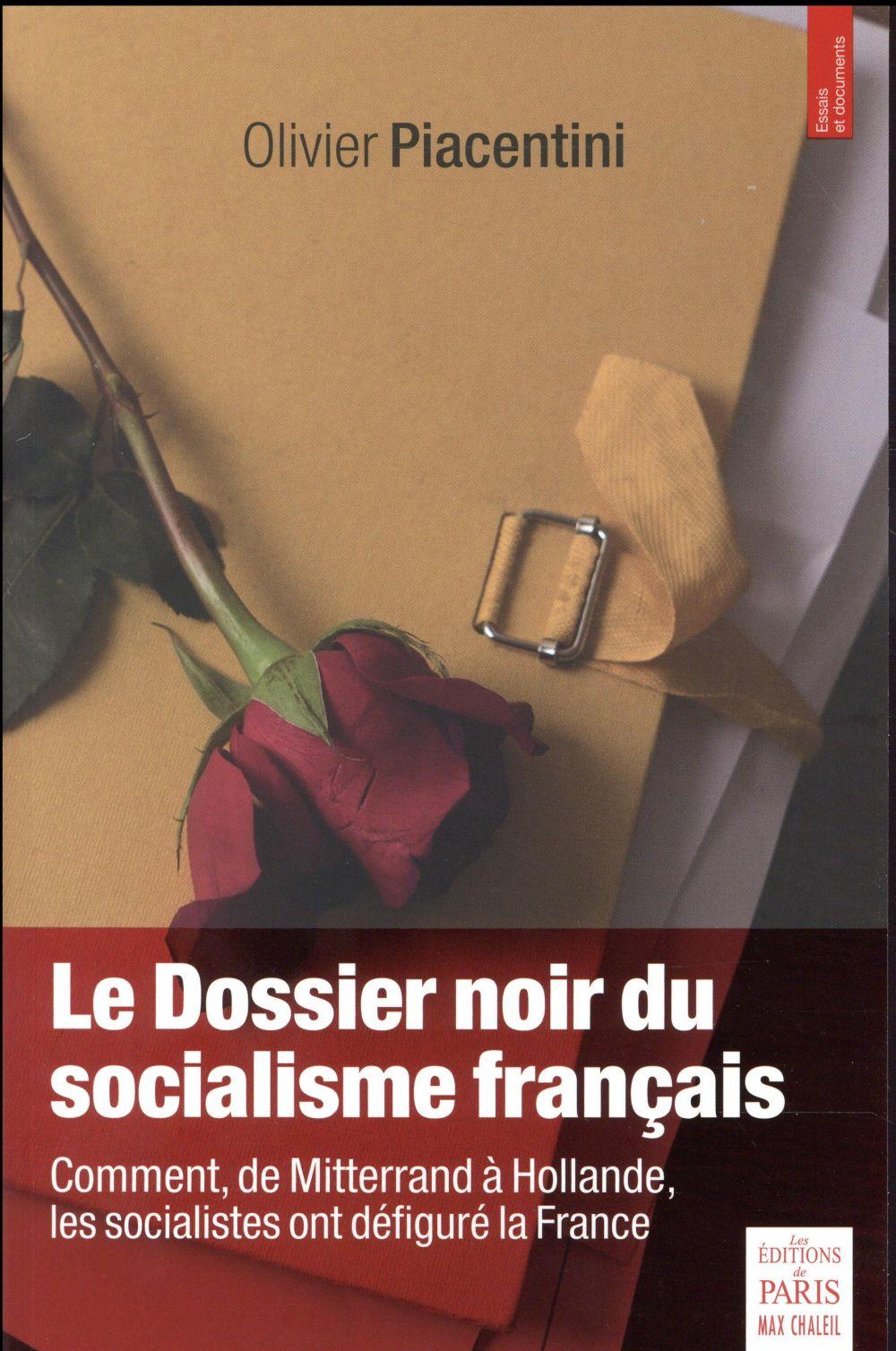 Le dossier noir du socialisme français ; comment, de Mitterrand à Hollande, les socialistes ont défiguré la France