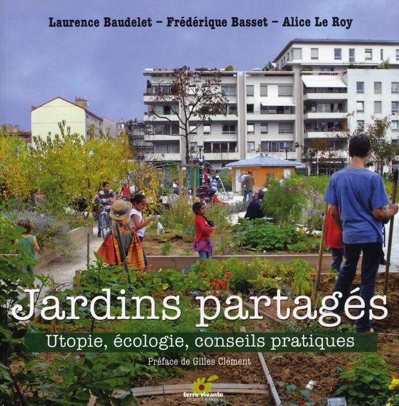 Jardins partagés ; utopie, écologie, conseils pratiques