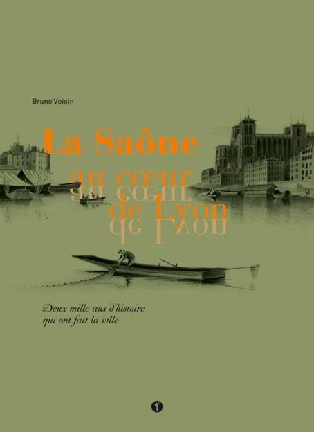 La Saône au coeur de Lyon ; deux mille ans d'histoire qui ont fait la ville