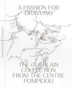 A passion for drawing the guerlain collection from the centre pompidou