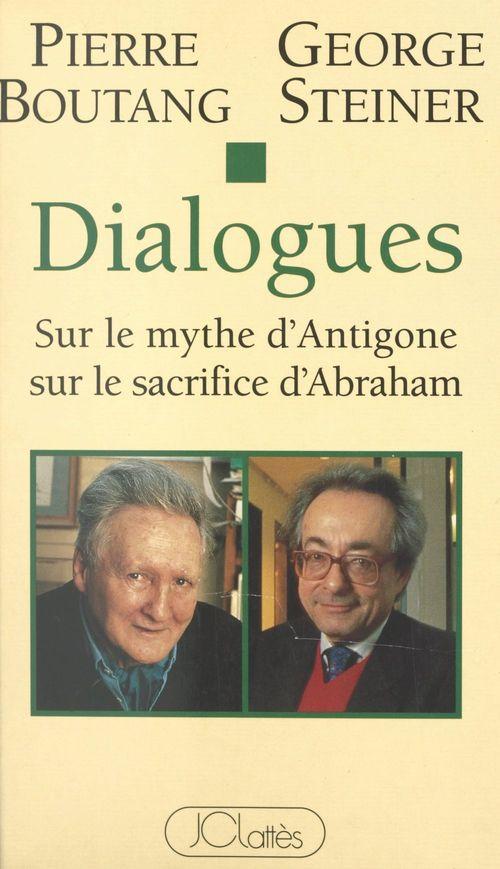 Dialogues sur le mythe d'Antigone, sur le sacrifice d'Abraham