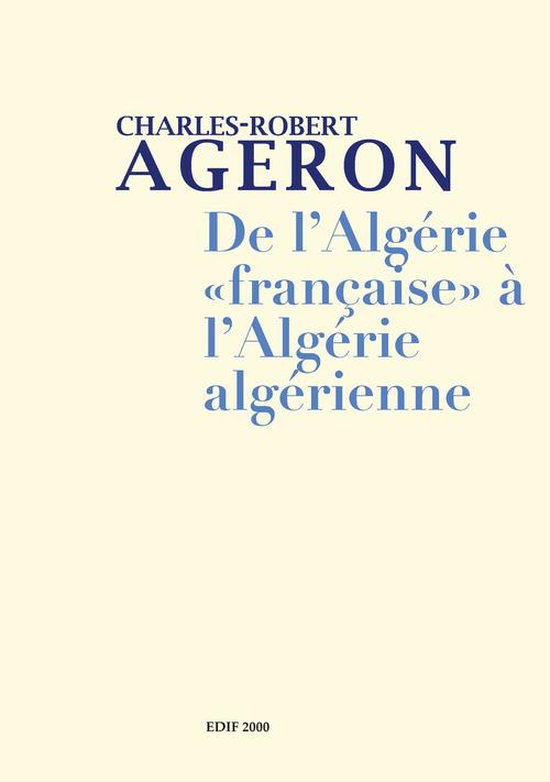 De l'Algérie française à l'Algérie algérienne et Genèse de l'Algérie algérienne