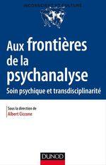 Vente EBooks : Aux frontières de la psychanalyse  - Albert Ciccone