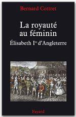 la royauté au féminin ; Elisabeth Ière d'Angleterre