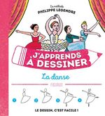 J'apprends à dessiner la danse  - Philippe Legendre - Philippe Legendre