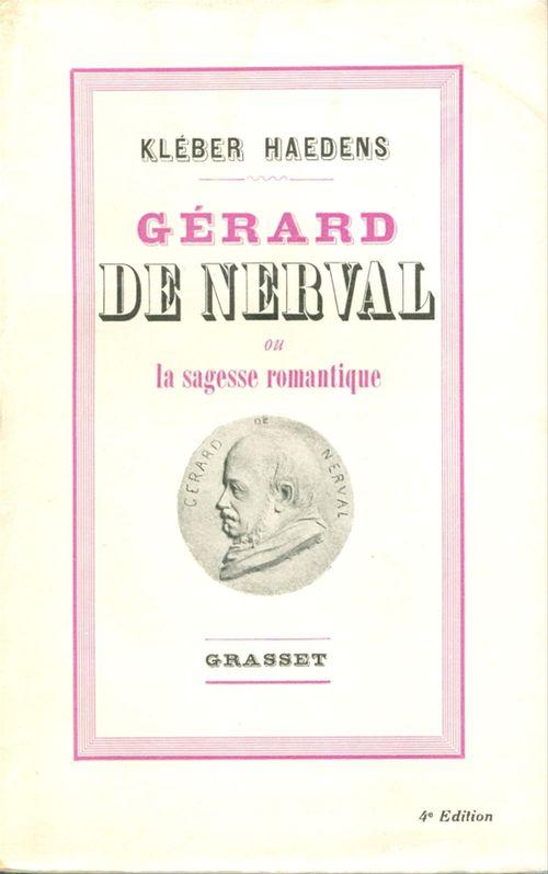Gérard de Nerval ou la sagesse romantique  - Kleber Haedens