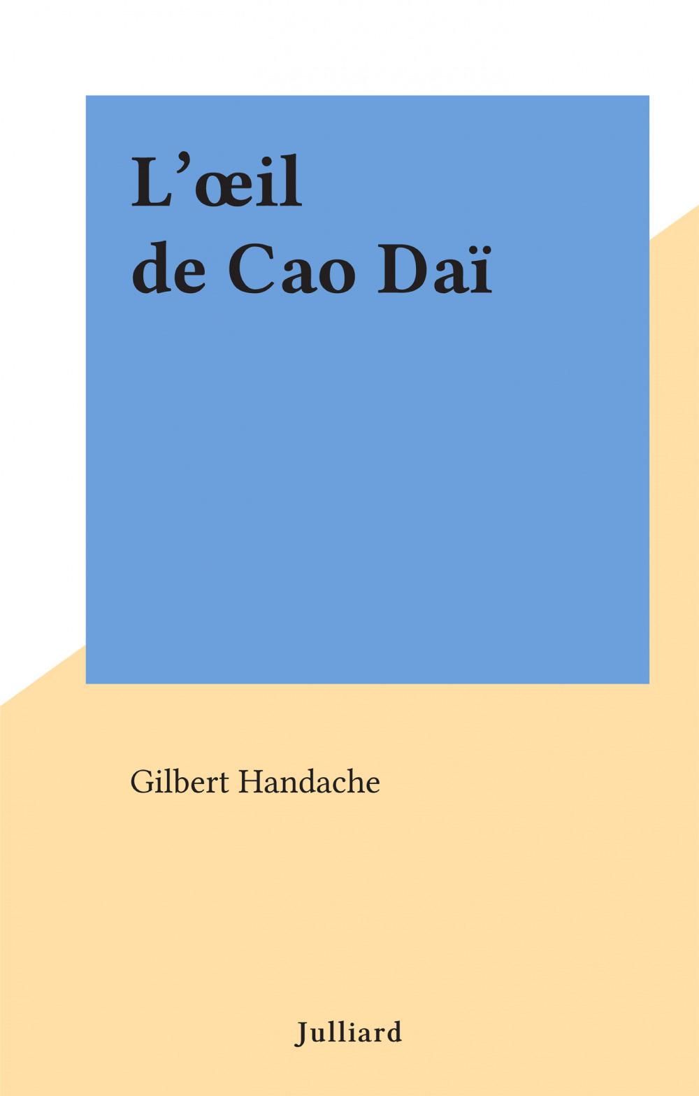 L'oeil de Cao Daï  - Gilbert Handache
