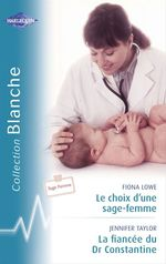 Vente EBooks : Le choix d'une sage-femme - La fiancée du Dr Constantine (Harlequin Blanche)  - Jennifer Taylor - Fiona Lowe