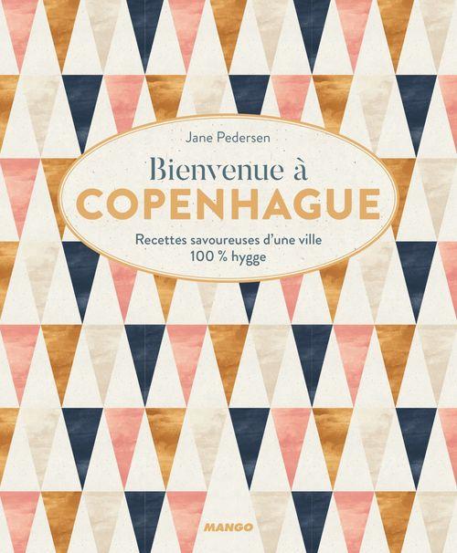 Bienvenue à Copenhague ; recettes savoureuses d'une ville 100% hygge