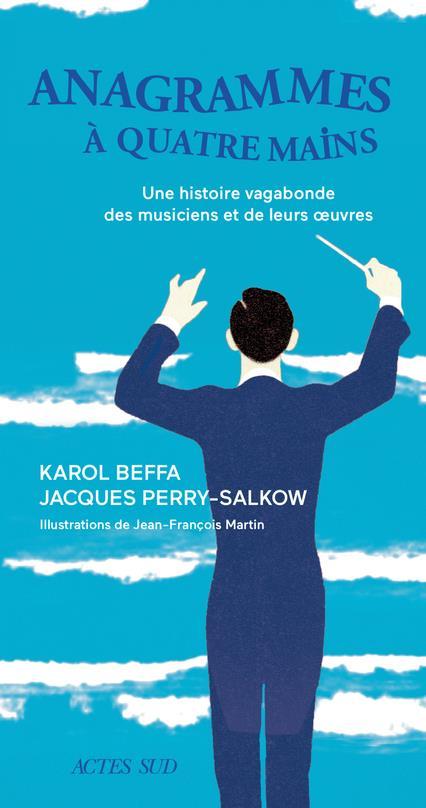 Anagrammes à quatre mains ; une histoire vagabonde des musiciens et de leurs oeuvres