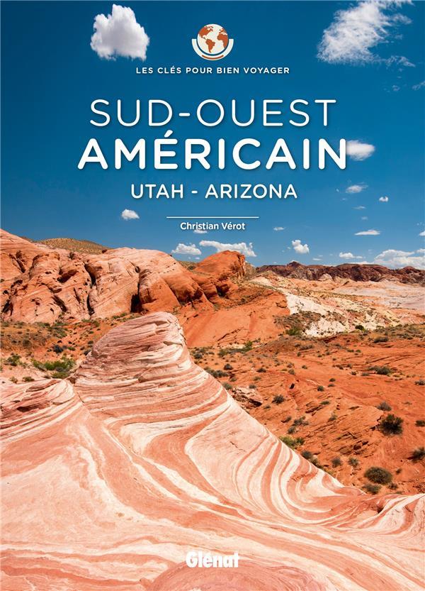 Les clés pour bien voyager ; Sud-Ouest américain ; Utah, Arizona