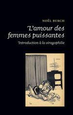 Vente Livre Numérique : L'amour des femmes puissantes  - Noël BURCH