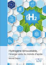 Hydrogène renouvelable, l'énergie verte du monde d'après  - Michel Delpon