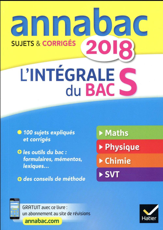 Annabac ; Sujets Et Corriges ; L'Integrale Du Bac S (Edition 2018)