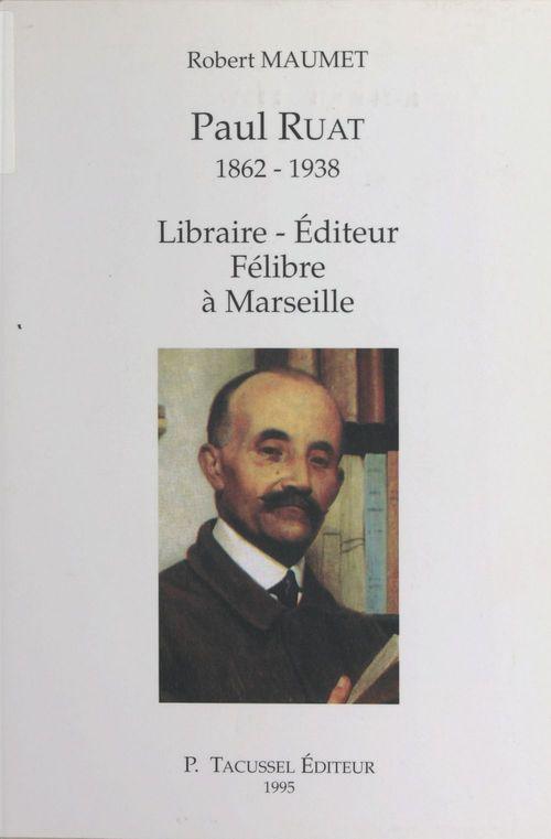 Paul ruat 1862-1938, editeur, libraire et felibre