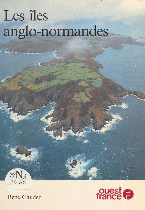 Les îles anglo-normandes  - Collectif  - René Gaudez