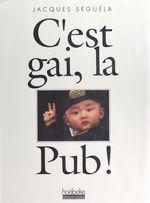 Vente EBooks : C'est gai, la pub !  - Jacques Séguéla
