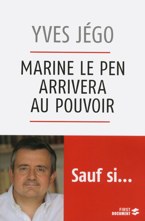 Marine Le Pen arrivera au pouvoir... sauf si  - Yves JEGO
