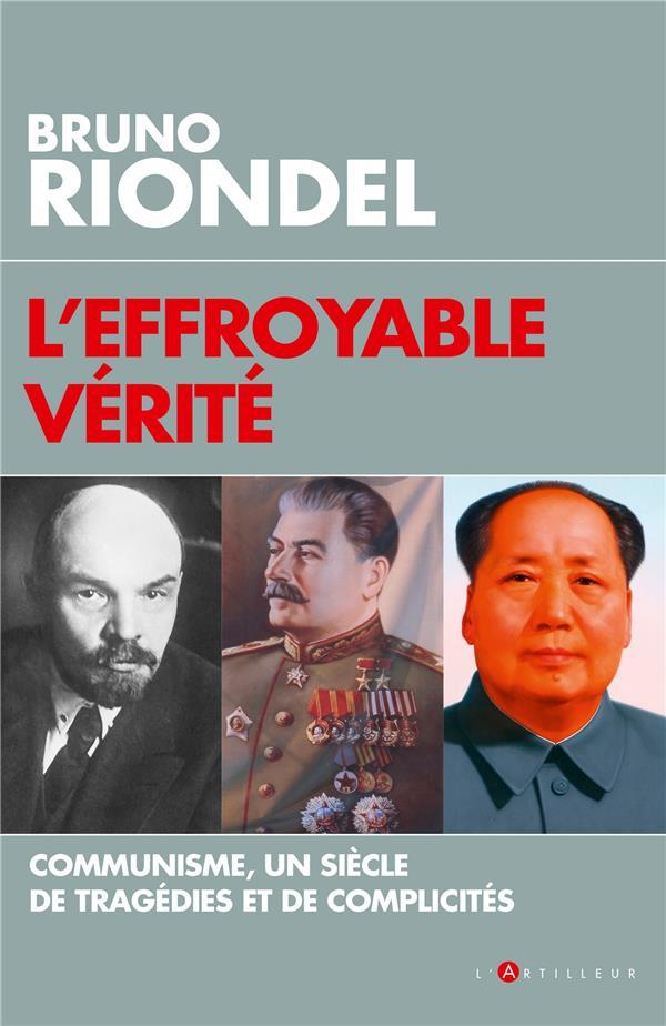 L'effroyable vérité ; communisme, un siècle de tragédies et de complicités