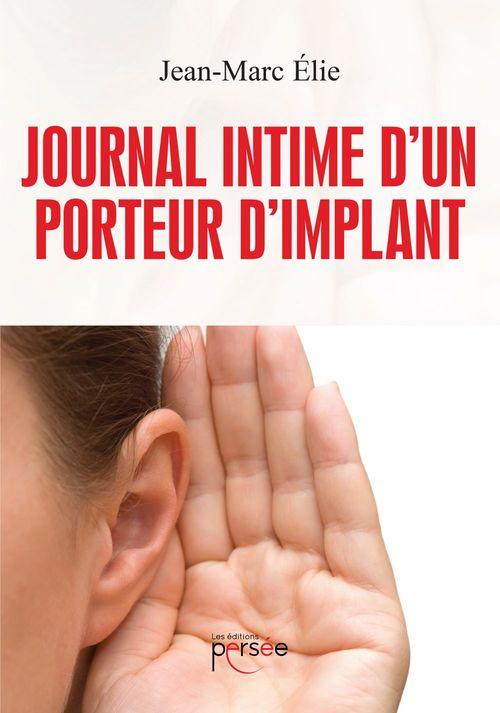 Journal intime d'un porteur d'implant  - Jean-Marc Elie