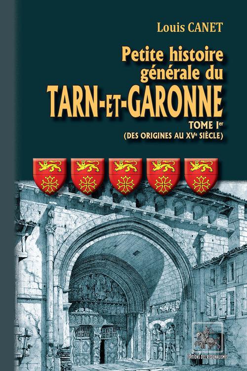 Petite Histoire générale du Tarn-et-Garonne (Tome Ier : des origines au XVe siècle)  - Louis Canet