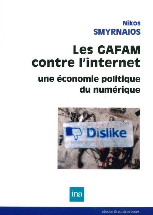 Les gafam contre l'internet ; une économie politique du numérique