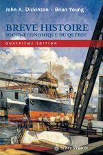 Brève histoire socio-économique du Québec (4e édition)  - Brian Young - John A. Dickinson