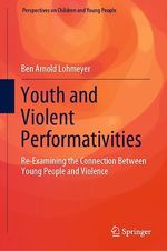 Youth and Violent Performativities  - Ben Arnold Lohmeyer