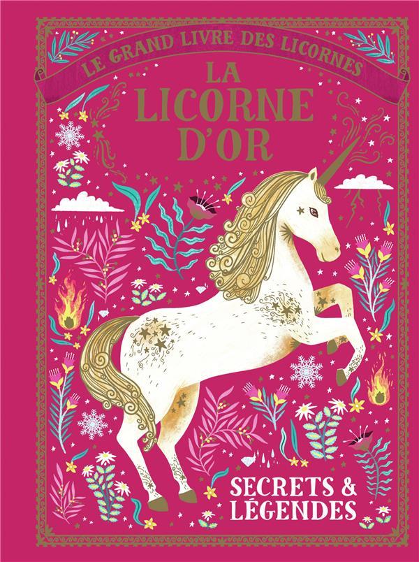 Le grand livre des licornes ; la licorne d'or ; secrets et légendes