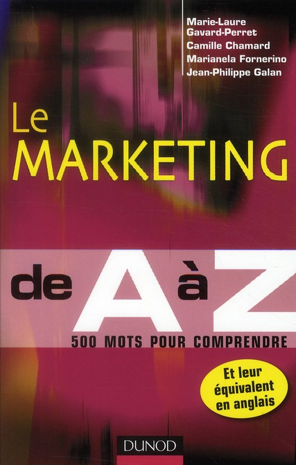 Le Marketing De A A Z ; 500 Mots Pour Comprendre