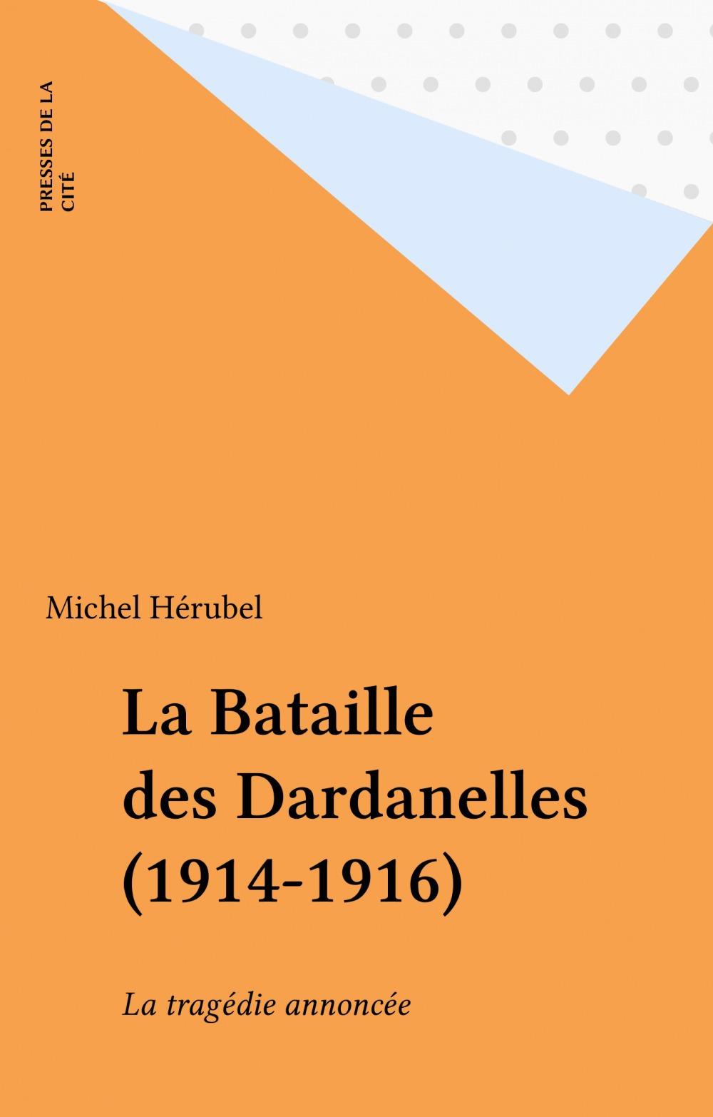 La bataille des dardanelles 1914-1916 ou la tragedie annoncee