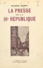 La presse de la IIIe République  - Raymond Manevy