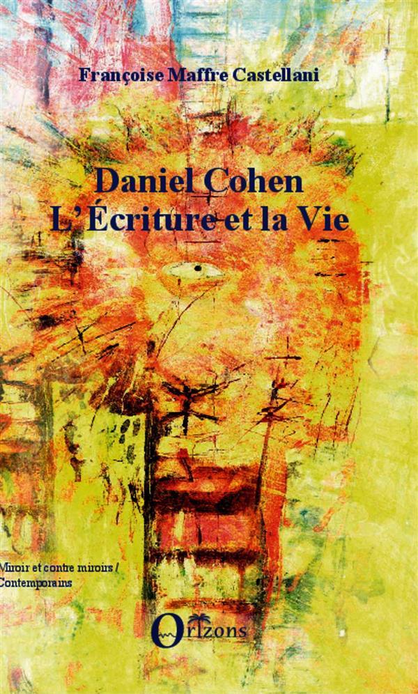 Daniel Cohen ; l'ecriture et la vie