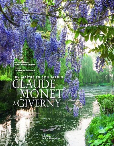Claude Monet à Giverny ; un maître en son jardin