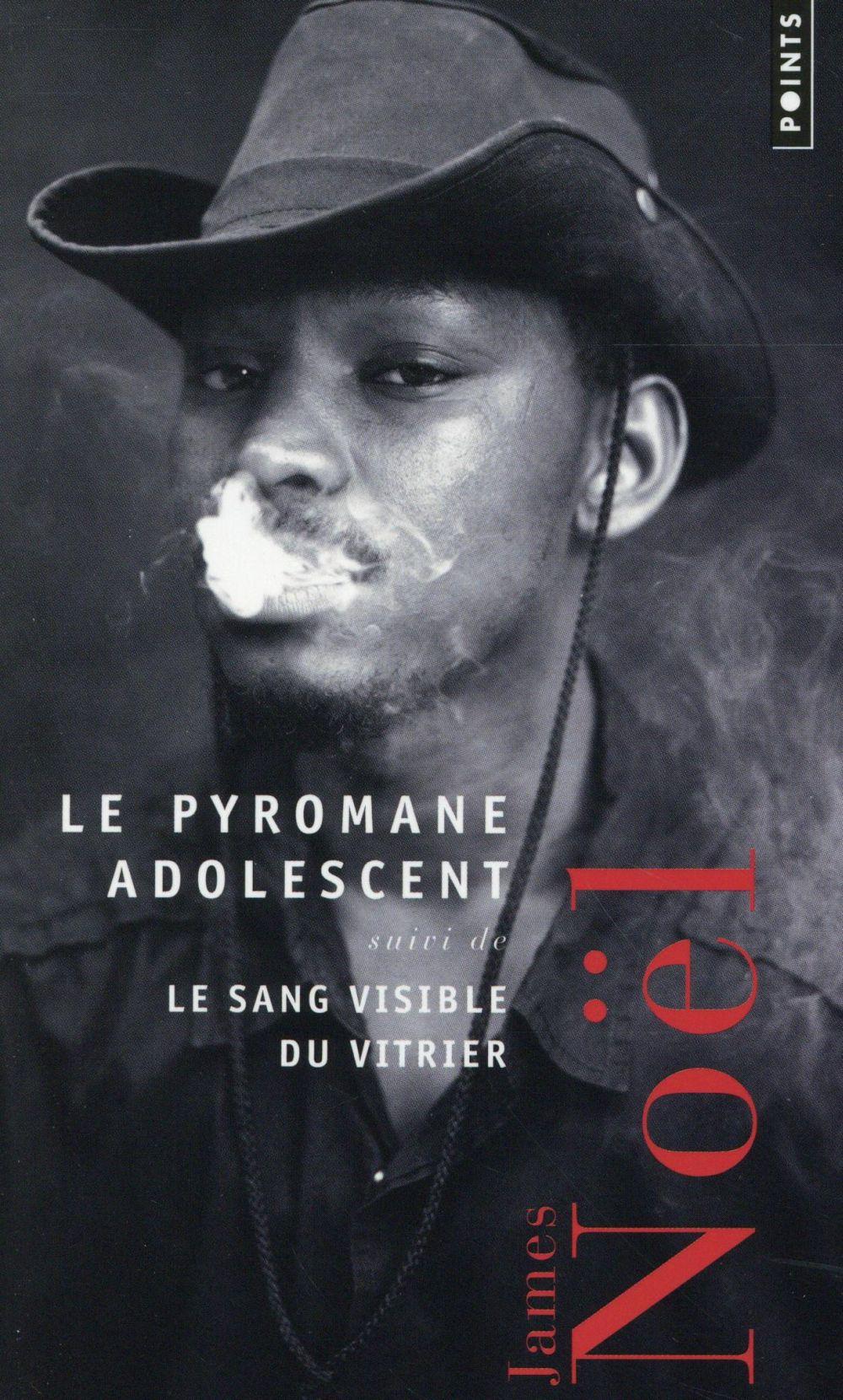 Le pyromane adolescent ; le sang visible du vitrier